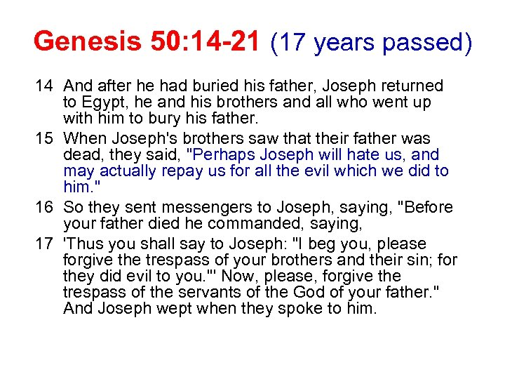 Genesis 50: 14 -21 (17 years passed) 14 And after he had buried his