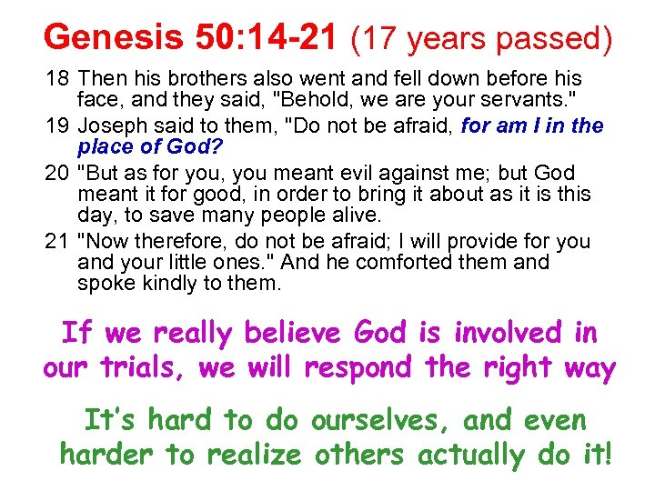 Genesis 50: 14 -21 (17 years passed) 18 Then his brothers also went and