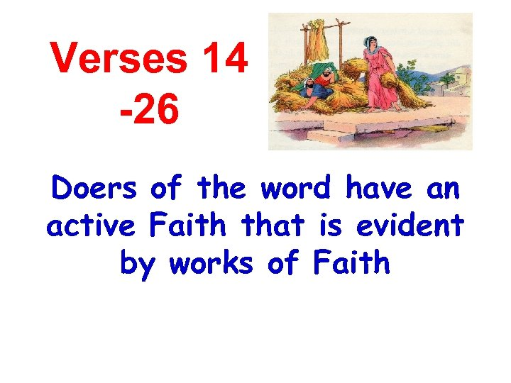Verses 14 -26 Doers of the word have an active Faith that is evident