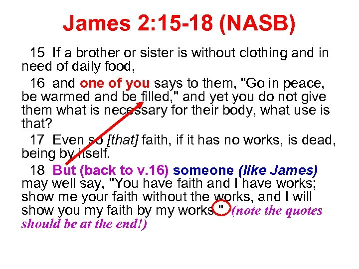 James 2: 15 -18 (NASB) 15 If a brother or sister is without clothing