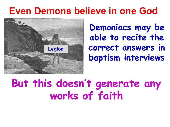Even Demons believe in one God Legion Demoniacs may be able to recite the