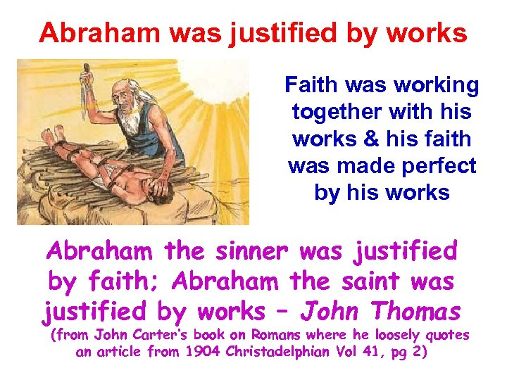Abraham was justified by works Faith was working together with his works & his