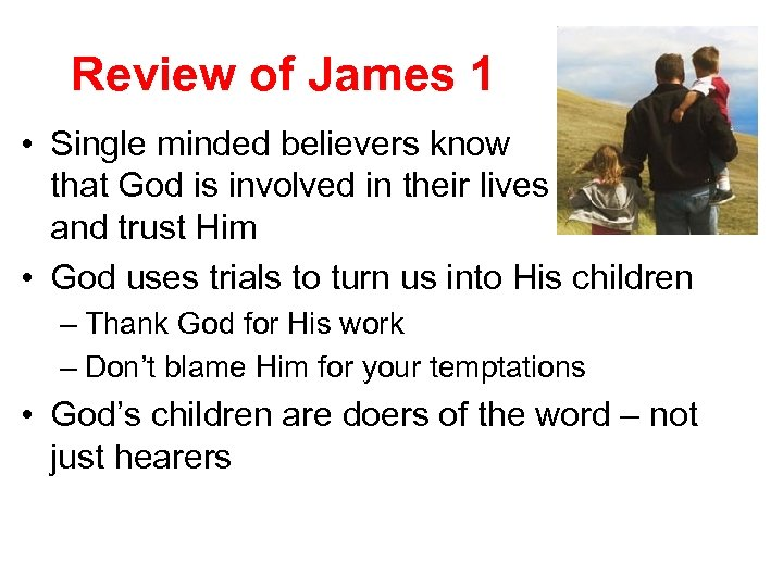 Review of James 1 • Single minded believers know that God is involved in