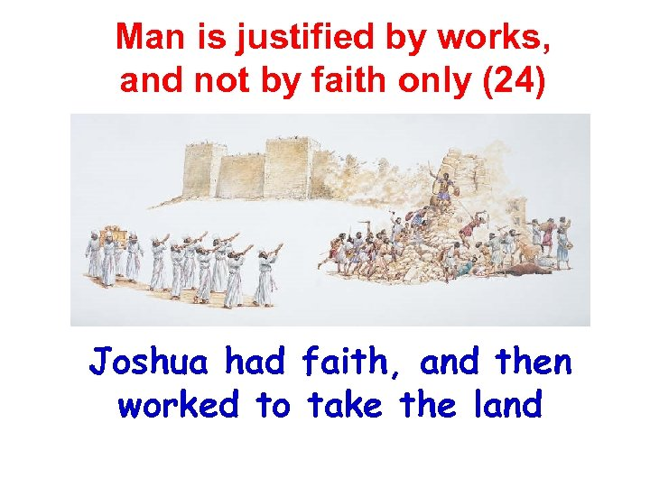 Man is justified by works, and not by faith only (24) Joshua had faith,
