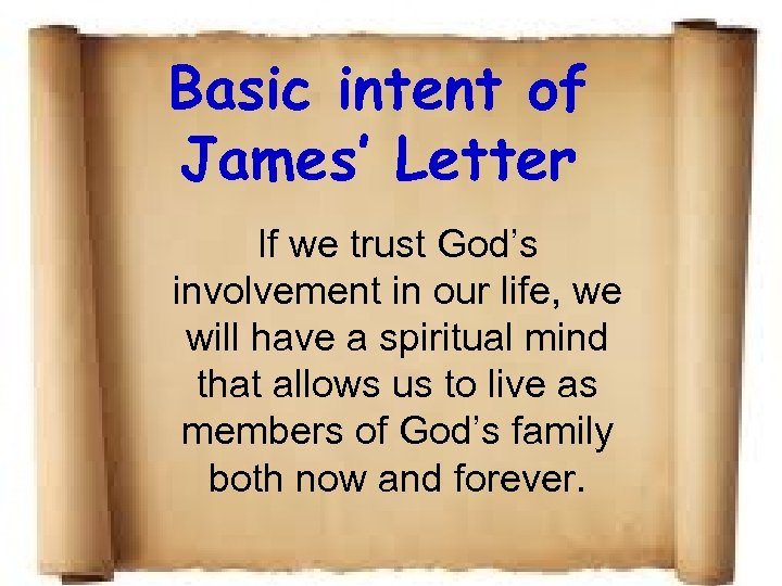 Basic intent of James' Letter If we trust God's involvement in our life, we
