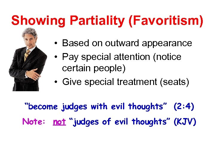 Showing Partiality (Favoritism) • Based on outward appearance • Pay special attention (notice certain