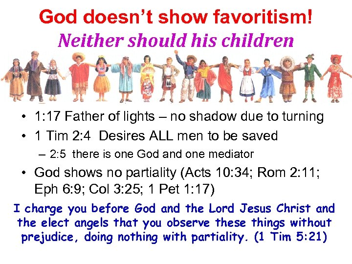 God doesn't show favoritism! Neither should his children • 1: 17 Father of lights