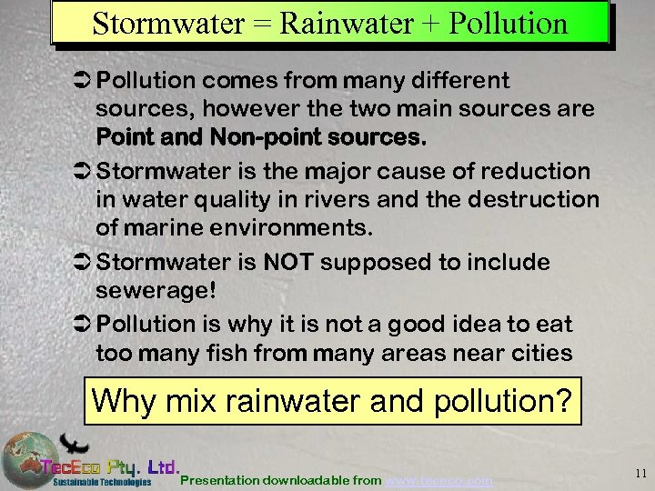 Stormwater = Rainwater + Pollution Ü Pollution comes from many different sources, however the