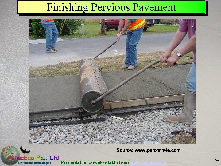 Finishing Pervious Pavement Source: www. percocrete. com Presentation downloadable from www. tececo. com 34