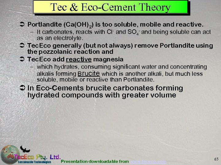 Tec & Eco-Cement Theory Ü Portlandite (Ca(OH)2) is too soluble, mobile and reactive. –