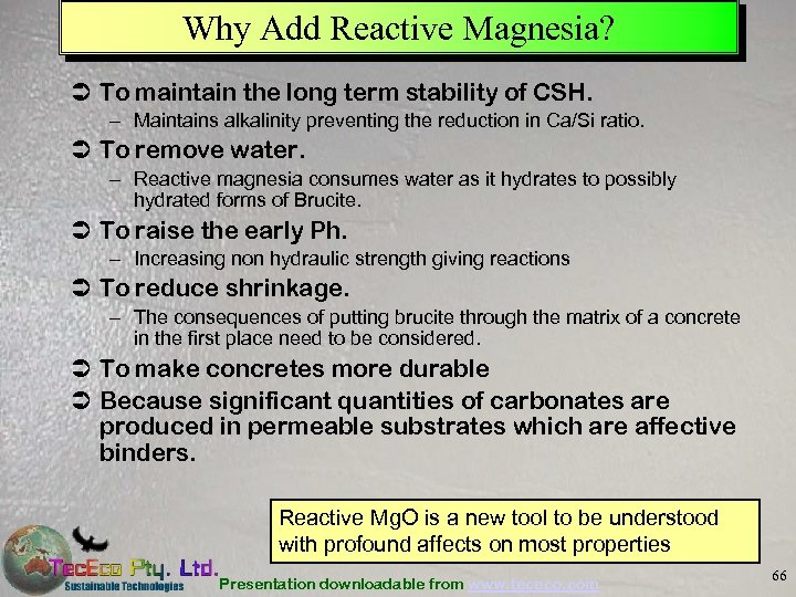 Why Add Reactive Magnesia? Ü To maintain the long term stability of CSH. –