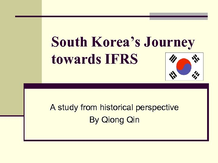 South Korea's Journey towards IFRS A study from historical perspective By Qiong Qin