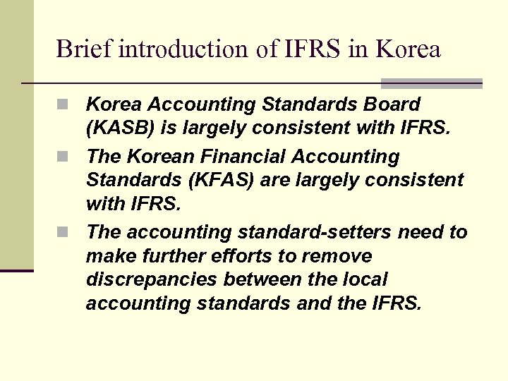Brief introduction of IFRS in Korea Accounting Standards Board (KASB) is largely consistent with
