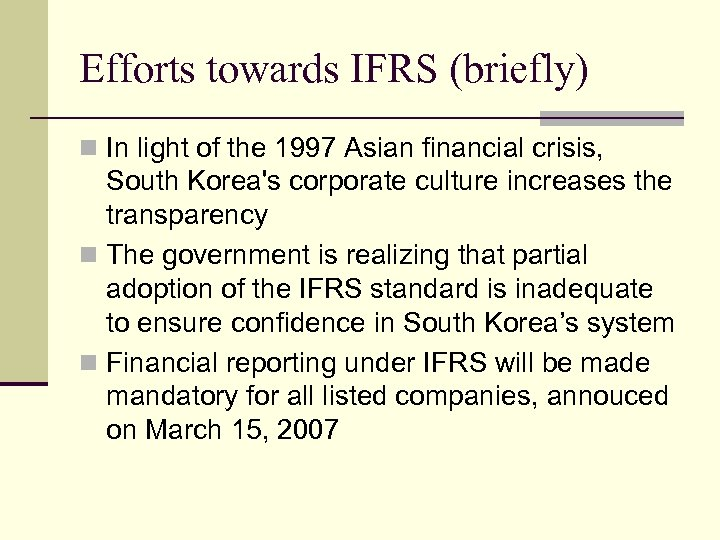 Efforts towards IFRS (briefly) n In light of the 1997 Asian financial crisis, South