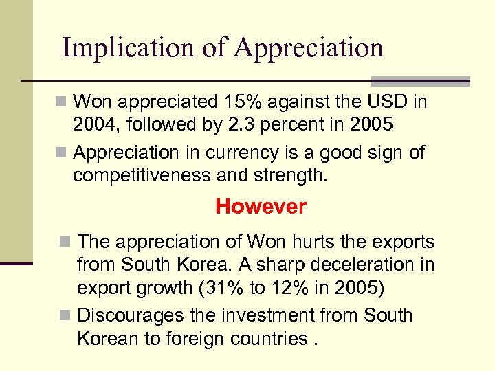 Implication of Appreciation n Won appreciated 15% against the USD in 2004, followed by
