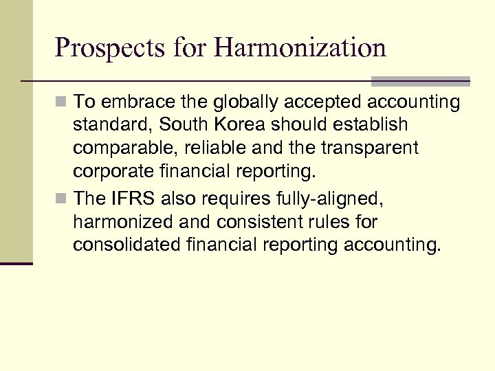 Prospects for Harmonization n To embrace the globally accepted accounting standard, South Korea should