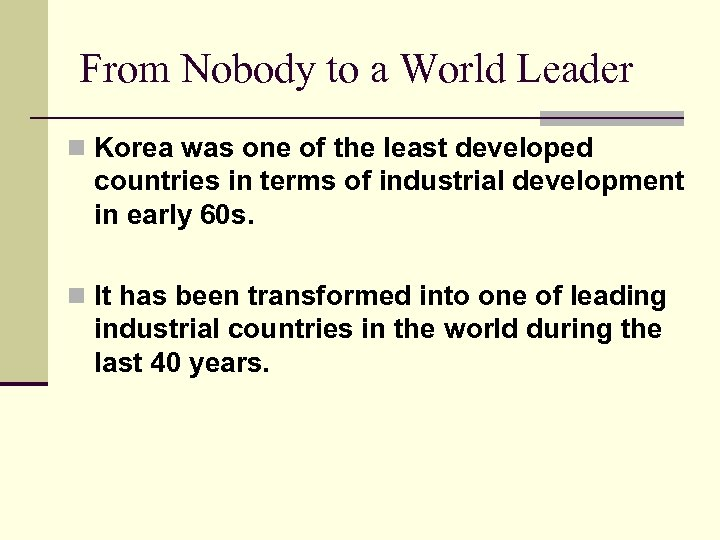 From Nobody to a World Leader n Korea was one of the least developed