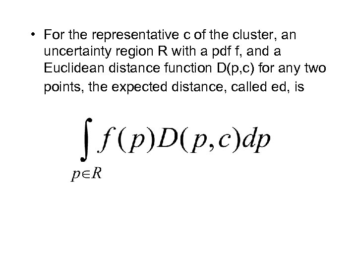• For the representative c of the cluster, an uncertainty region R with