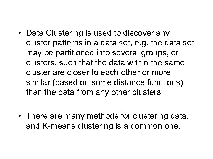 • Data Clustering is used to discover any cluster patterns in a data