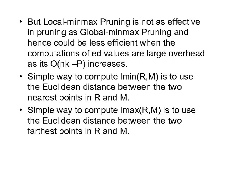 • But Local-minmax Pruning is not as effective in pruning as Global-minmax Pruning