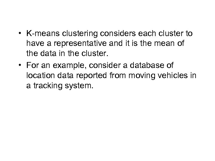 • K-means clustering considers each cluster to have a representative and it is