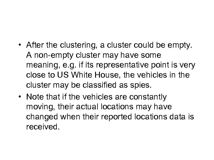 • After the clustering, a cluster could be empty. A non-empty cluster may