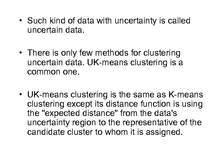 • Such kind of data with uncertainty is called uncertain data. • There