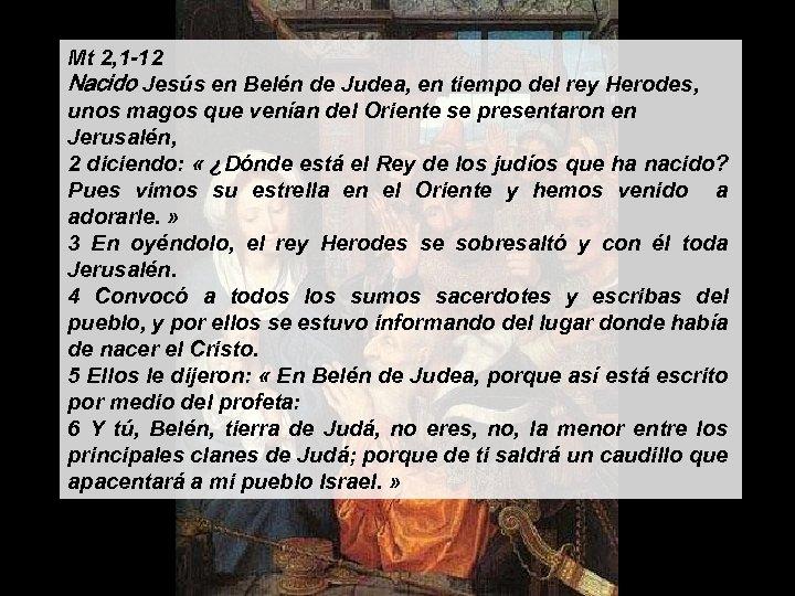 Mt 2, 1 -12 Nacido Jesús en Belén de Judea, en tiempo del rey