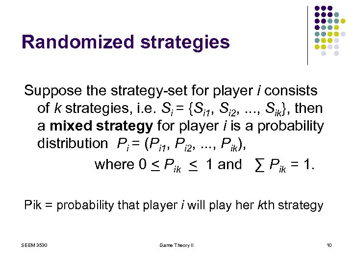 Randomized strategies Suppose the strategy-set for player i consists of k strategies, i. e.