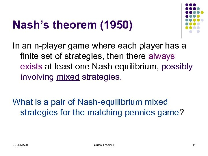 Nash's theorem (1950) In an n-player game where each player has a finite set