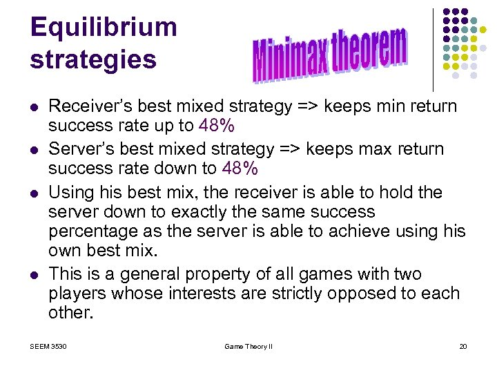 Equilibrium strategies l l Receiver's best mixed strategy => keeps min return success rate