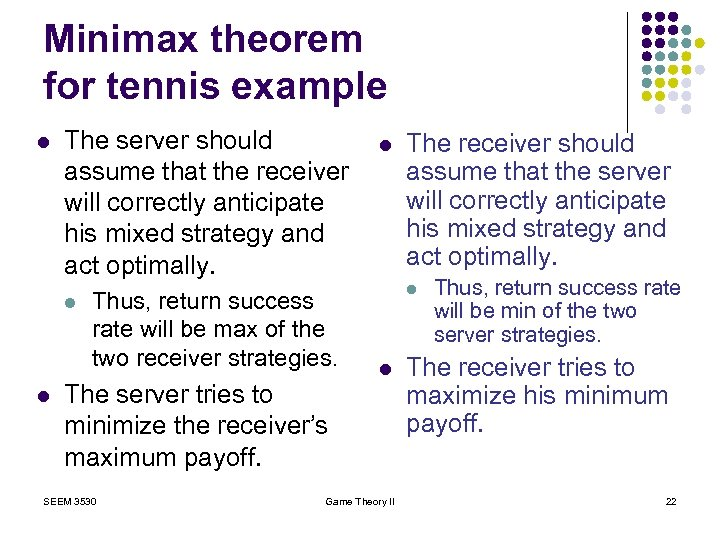 Minimax theorem for tennis example l The server should assume that the receiver will
