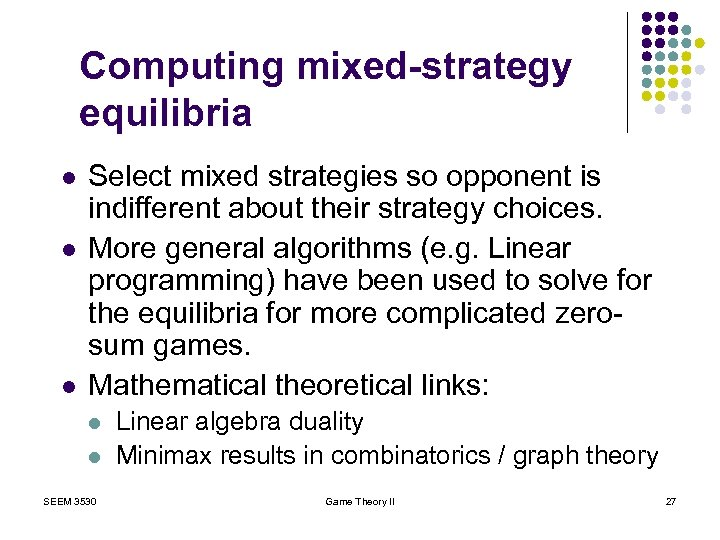 Computing mixed-strategy equilibria l l l Select mixed strategies so opponent is indifferent about