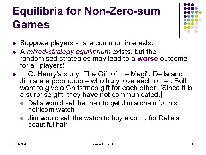 Equilibria for Non-Zero-sum Games l l l Suppose players share common interests. A mixed-strategy