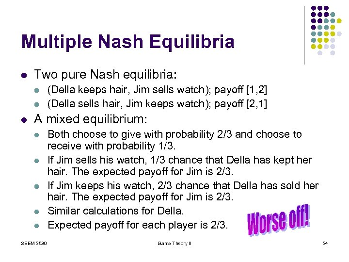 Multiple Nash Equilibria l Two pure Nash equilibria: l l l (Della keeps hair,
