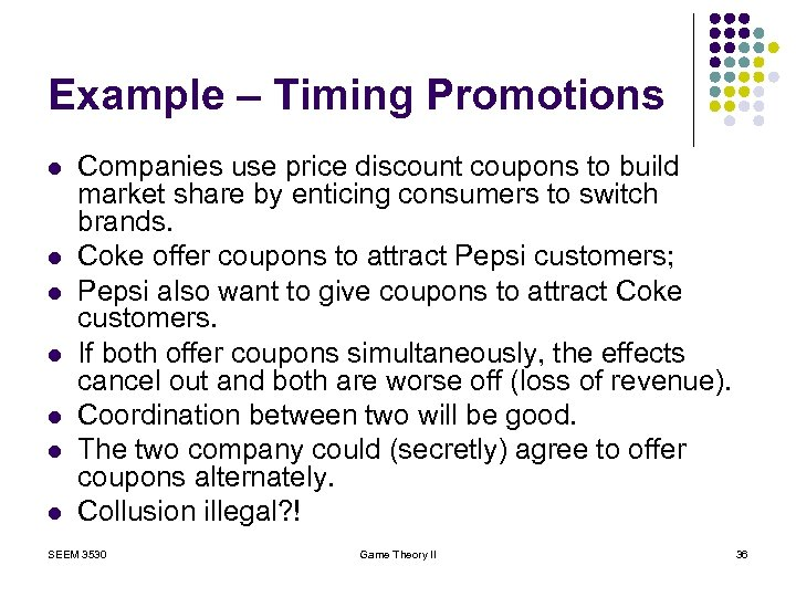 Example – Timing Promotions l l l l Companies use price discount coupons to