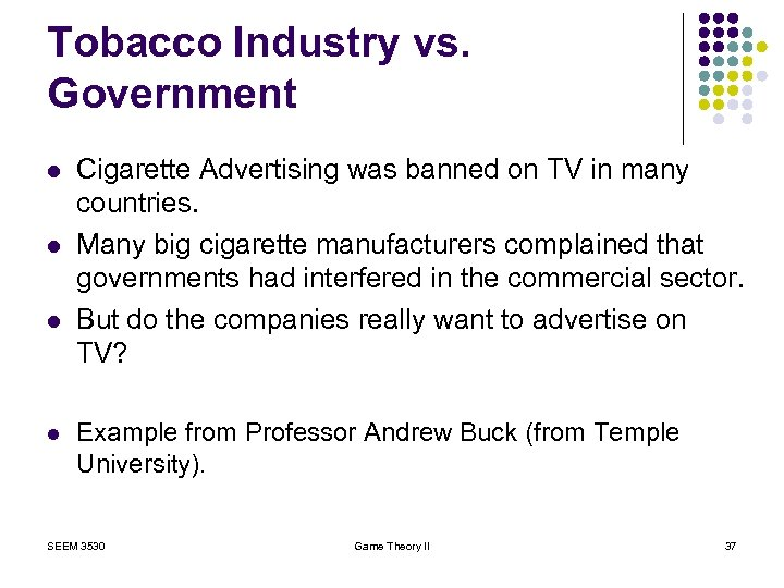 Tobacco Industry vs. Government l l Cigarette Advertising was banned on TV in many