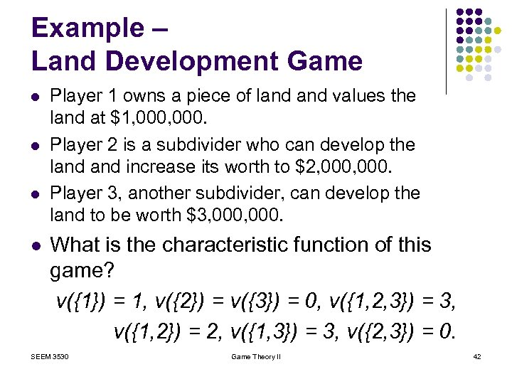 Example – Land Development Game l l Player 1 owns a piece of land
