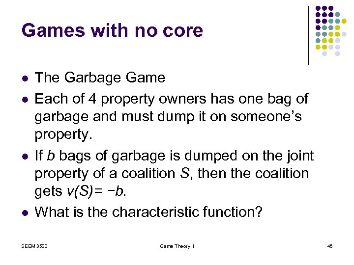 Games with no core l l The Garbage Game Each of 4 property owners