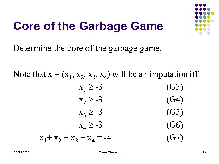 Core of the Garbage Game Determine the core of the garbage game. Note that