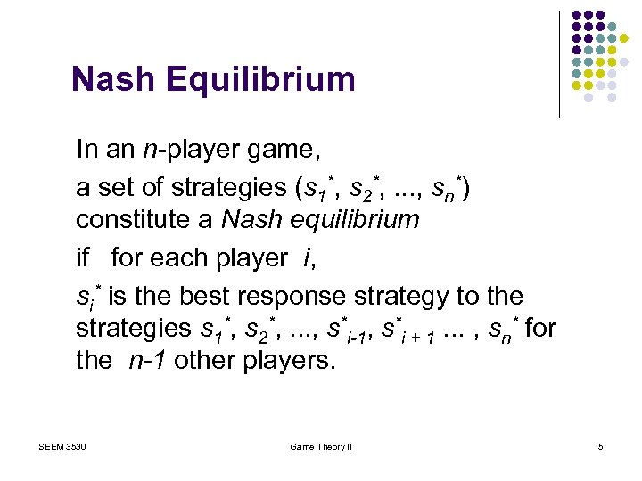 Nash Equilibrium In an n-player game, a set of strategies (s 1*, s 2*,