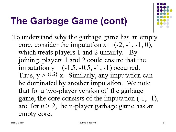 The Garbage Game (cont) To understand why the garbage game has an empty core,