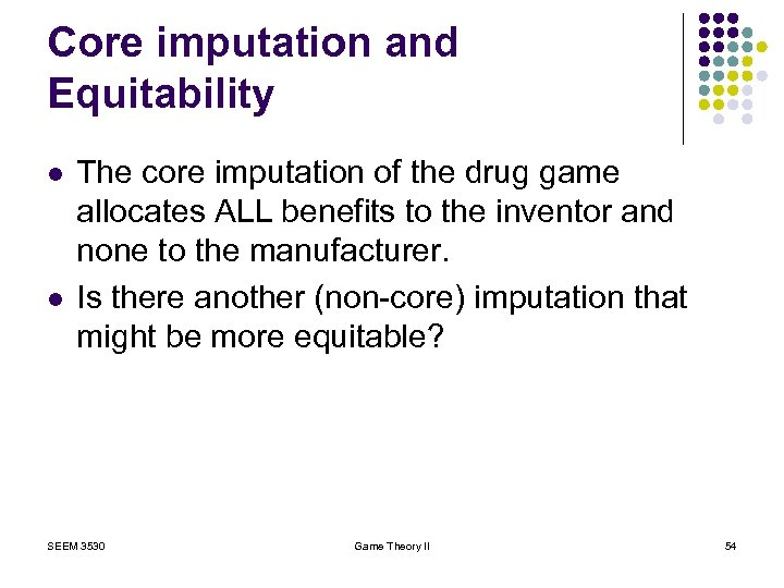 Core imputation and Equitability l l The core imputation of the drug game allocates
