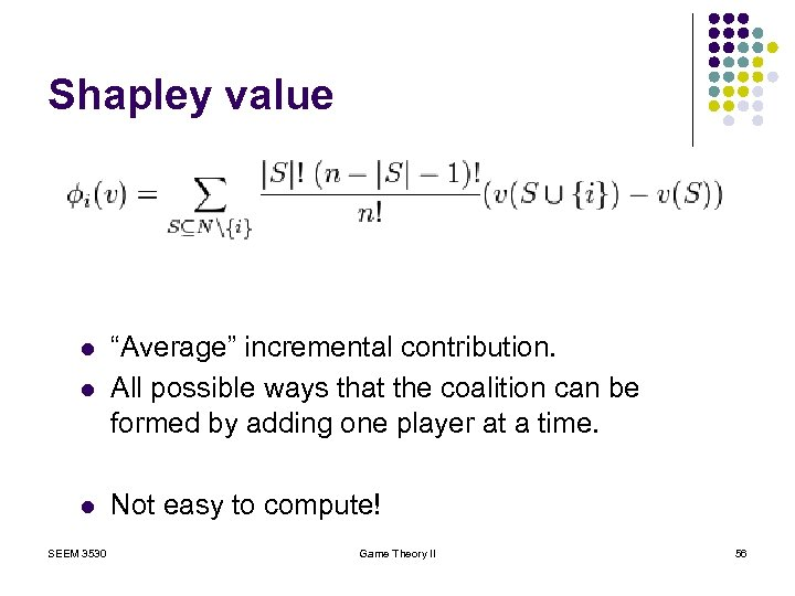 "Shapley value l ""Average"" incremental contribution. All possible ways that the coalition can be"
