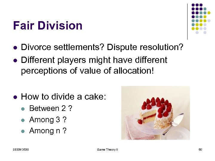 Fair Division l Divorce settlements? Dispute resolution? Different players might have different perceptions of