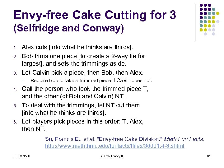 Envy-free Cake Cutting for 3 (Selfridge and Conway) 1. 2. 3. Alex cuts [into