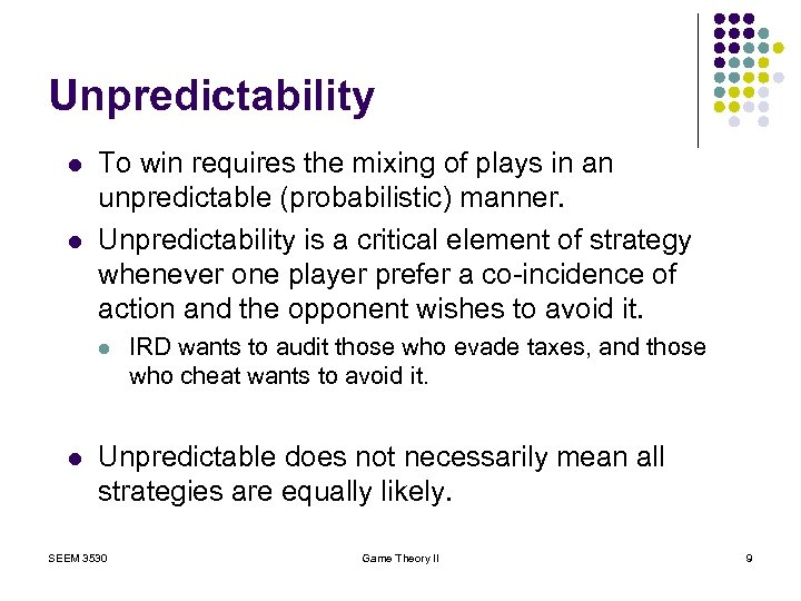 Unpredictability l l To win requires the mixing of plays in an unpredictable (probabilistic)