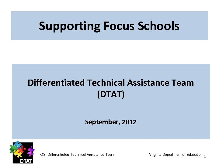 Supporting Focus Schools Differentiated Technical Assistance Team (DTAT) September, 2012 OSI Differentiated Technical Assistance