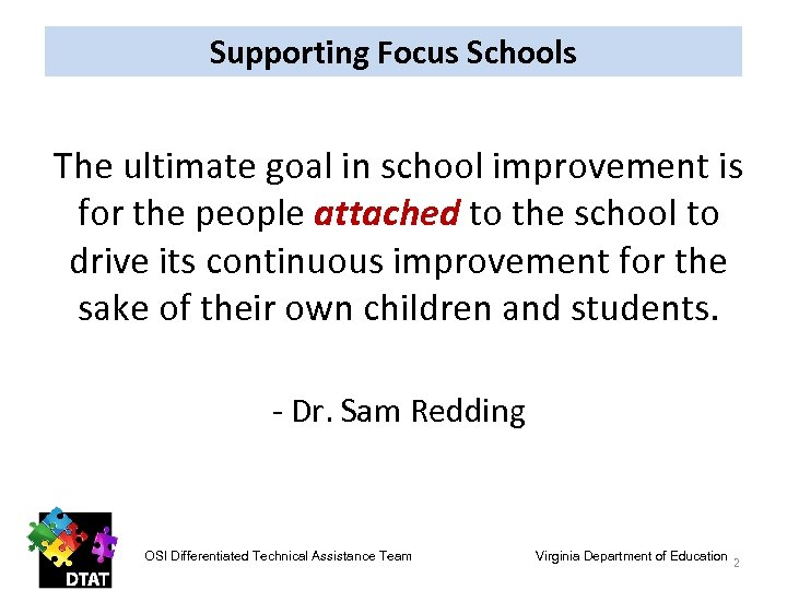 Supporting Focus Schools The ultimate goal in school improvement is for the people attached