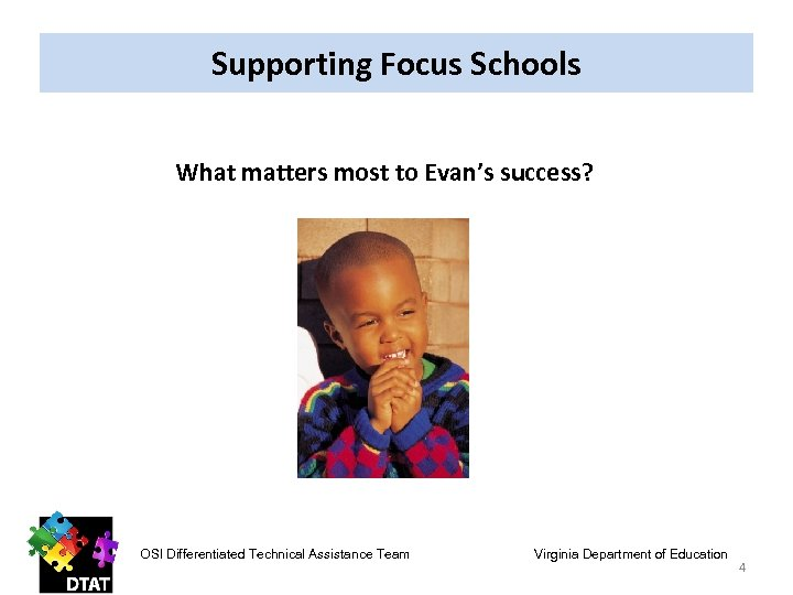Supporting Focus Schools What matters most to Evan's success? OSI Differentiated Technical Assistance Team